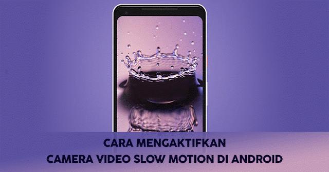Aktifkan Camera Video Slow Motion Android