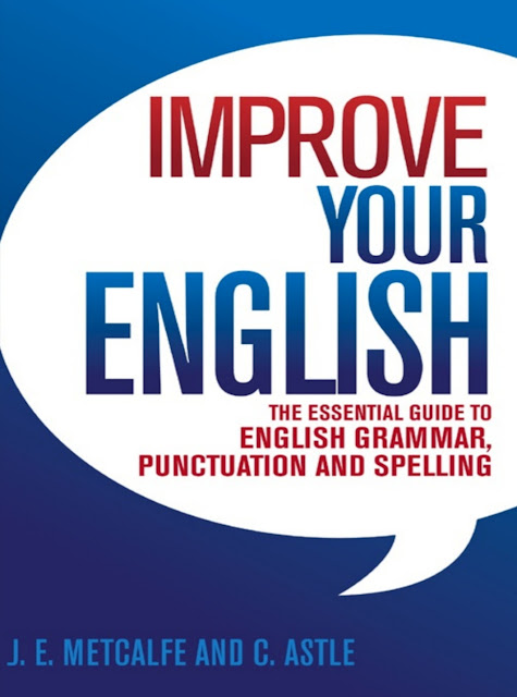 IMPROVE YOUR ENGLISH THE ESSENTIAL GUIDE TO ENGLISH GRAMMAR, PUNCTUATION AND SPELLING