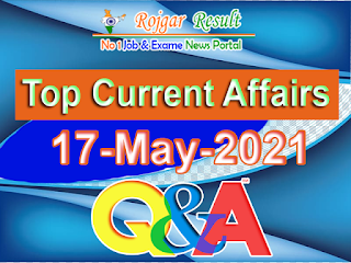 Top Current Affairs 17 May 2021 at Rojgar Result App