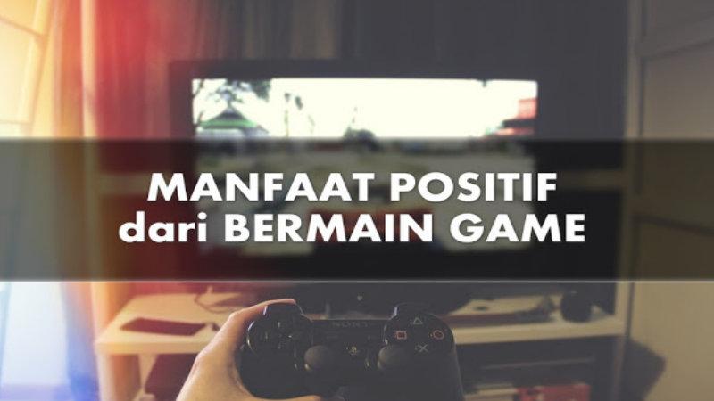 Manfaat dan Dampak Positif dari Bermain Game