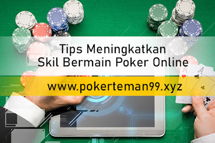 Tips Meningkatkan Skil Bermain Poker Online