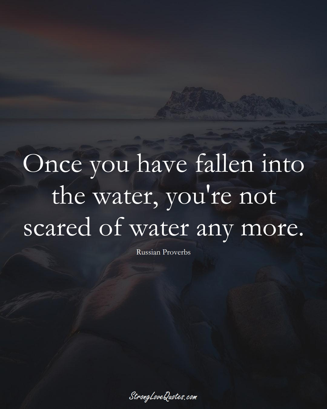 Once you have fallen into the water, you're not scared of water any more. (Russian Sayings);  #AsianSayings
