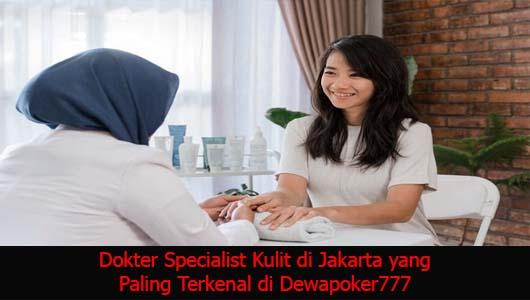 Dokter Specialist Kulit di Jakarta yang Paling Terkenal di Dewapoker777