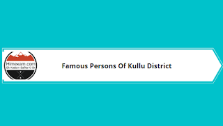 Famous Persons Of Kullu District