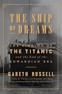 review of Gareth Russell's The Ship of Dreams: The Sinking of the Titanic and the End of the Edwardian Era