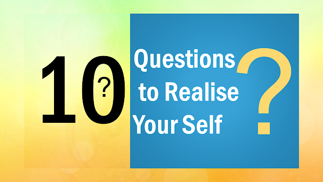 10 Questions to Realise Your Self