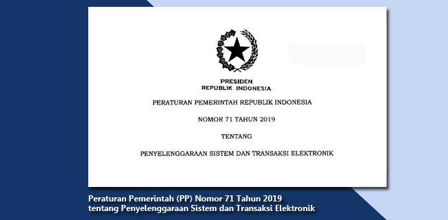 PP Nomor 71 Tahun 2019 tentang Penyelenggaraan Sistem dan Transaksi Elektronik