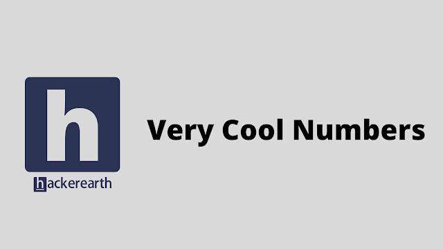 HackerEarth Very Cool Numbers problem solution