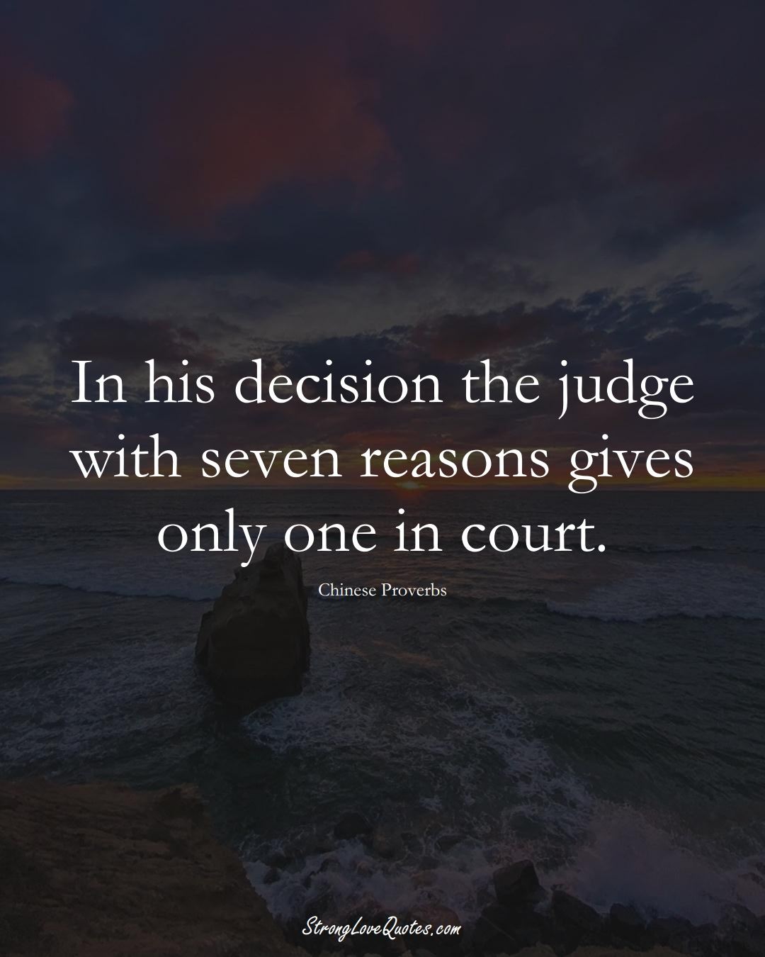 In his decision the judge with seven reasons gives only one in court. (Chinese Sayings);  #AsianSayings
