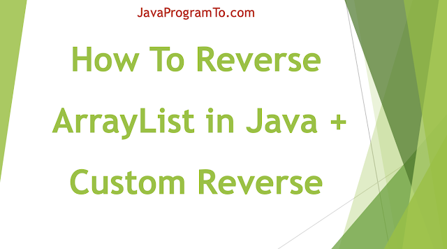 Program: How To Reverse ArrayList in Java + Custom Reverse