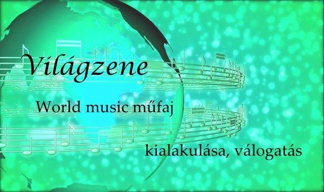 Világzene – World music műfaj kialakulása, válogatás