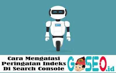 Cara Mengatasi Peringatan Indeks Di Search Console