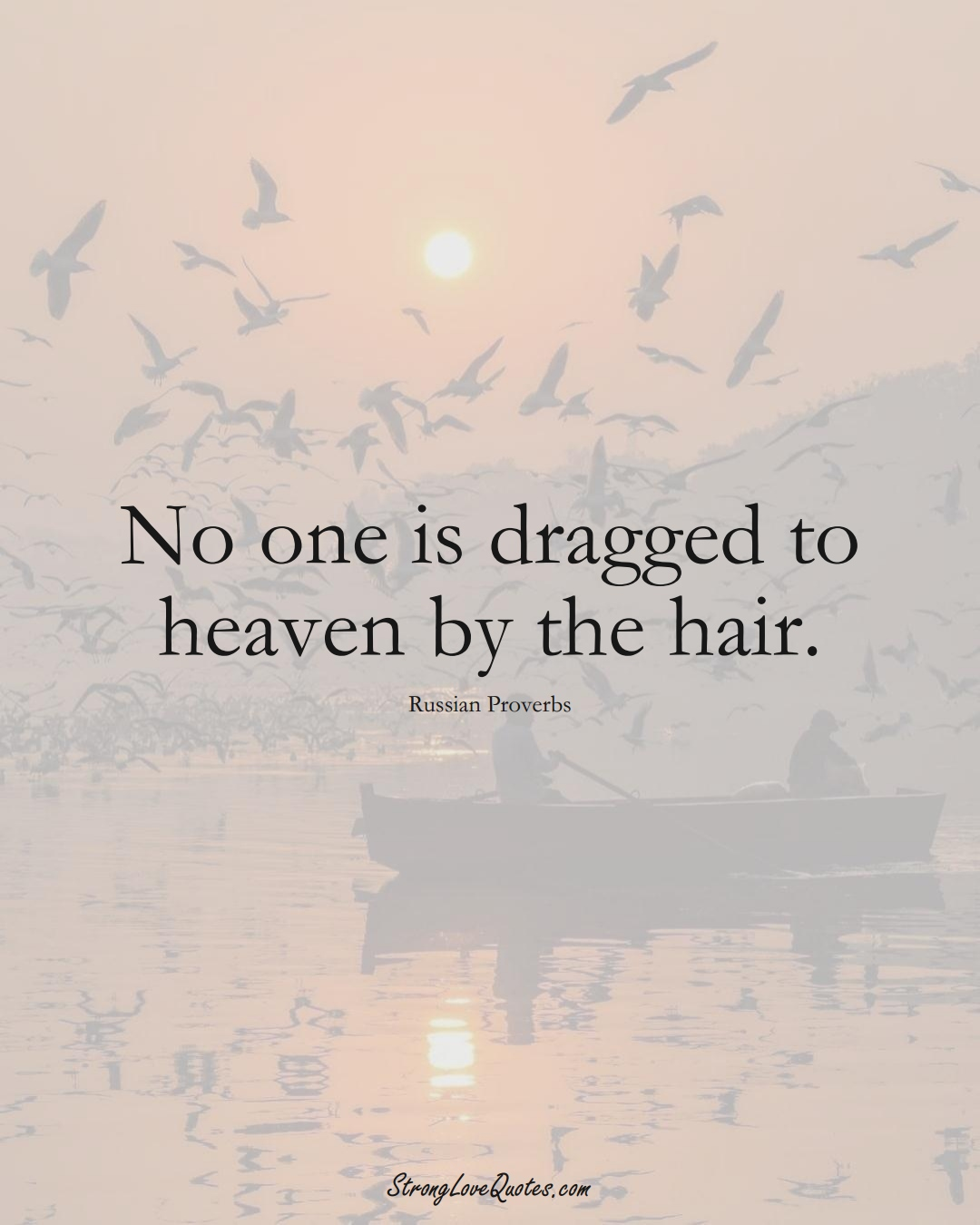 No one is dragged to heaven by the hair. (Russian Sayings);  #AsianSayings