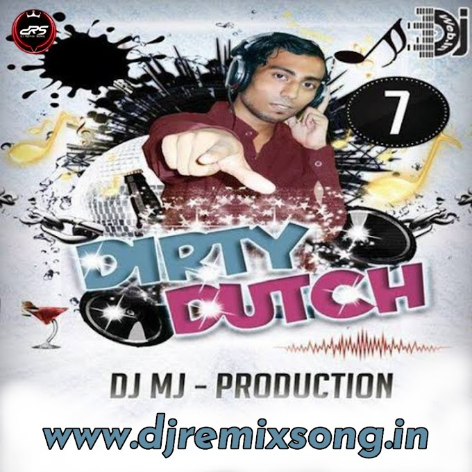 Dirty Dutch Vol-7 Dj Mj Production