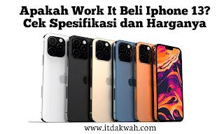 Apakah Work It Beli Iphone 13? Cek Spesifikasi dan Harganya