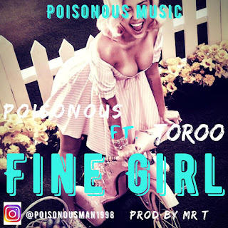 Poisonous - Fine Gal Ft Toroo (Prod by Mr.T)