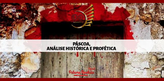 PÁSCOA,  ANÁLISE HISTÓRICA E PROFÉTICA