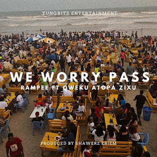 Rampee Ft Qweku Atopa Zixu - We Worry Pass (Prod. By SHAWERZ EBIEM - Audio MP3)