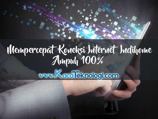 Terbukti Cara Mempercepat Koneksi Interrnet Wifi Indihome Ampuh 100 Kaca Teknologi