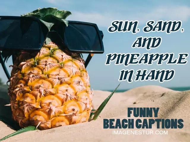 Funny Beach Captions For Instagram-Sun, sand, and pineapple in hand