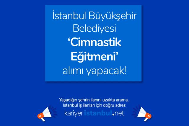 İBB cimnastik eğitmeni alımı yapacak. Spor İstanbul AŞ iş ilanına kimler başvurabilir? İBB iş ilanları kariyeristanbul.net'te!