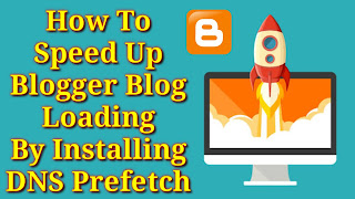 How To Speed ​​Up Blogger Blog Loading By Installing DNS Prefetch