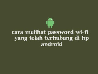 Cara Melihat Password Wi-Fi yang Telah Terhubung di HP Android