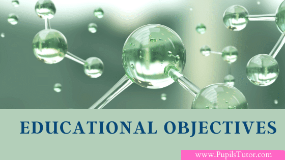 Educational Objectives | Definition Of Objective | Definition Of Educational Objective | Need Of Educational Objectives | How To Form Educational Objectives | Good Educational Objective | Classification Of Educational Objectives | What Is Classification | Objectives Of Classifying Educational Objectives