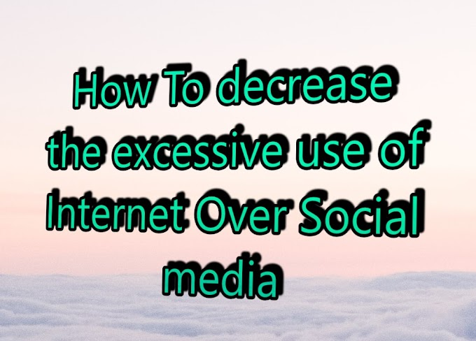 How To decrease the excessive use of Internet Over Social media
