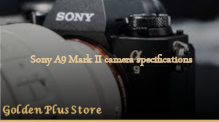 Sony A9 Mark II camera specifications