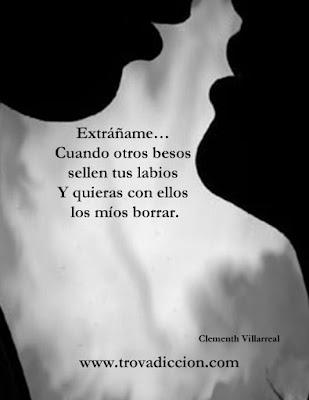 Extráñame… Cuando otros besos sellen tus labios Y quieras con ellos los míos borrar.
