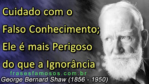 Cuidado com o falso conhecimento; ele é mais perigoso do que a ignorância