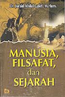 MANUSIA, FILSAFAT DAN SEJARAH Pengarang : Dr. Juraid Abdul Latief, M.Hum. Penerbit : Bumi Aksara