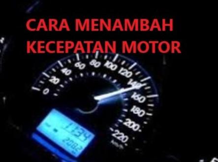 11 Tips Cara Menambah Kecepatan Motor
