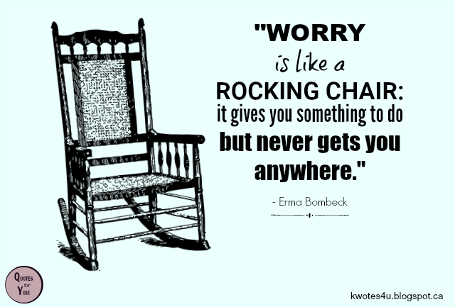 Quotes For You Worry Is Like A Rocking Chair It Gives You