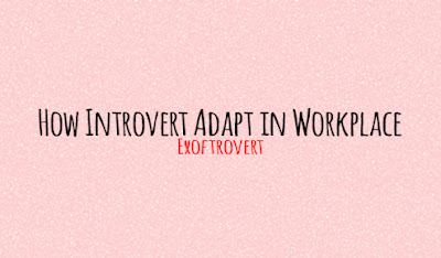 How Introvert Adapt in Workplace