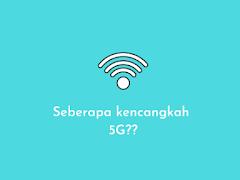 Seberapa beringas sih kecepatan internet 5G???