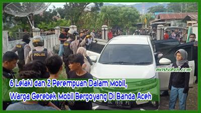6 Lelaki dan 2 Perempuan Dalam Mobil, Warga Gerebek Mobil Bergoyang Di Banda Aceh