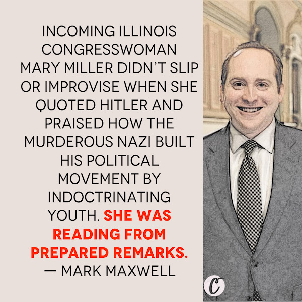 Incoming Illinois Congresswoman Mary Miller didn't slip or improvise when she quoted Hitler and praised how the murderous Nazi built his political movement by indoctrinating youth. She was reading from prepared remarks. — Mark Maxwell