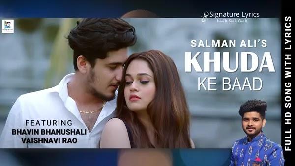 Khuda Ke Baad Lyrics - Salman Ali - Ft. Bhavin Bhanushali, Vaishnavi Rao