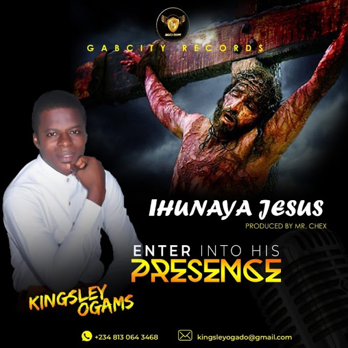 Kingsley Ogams – Ihunanya Jesus (Prod.by Mr Chex)