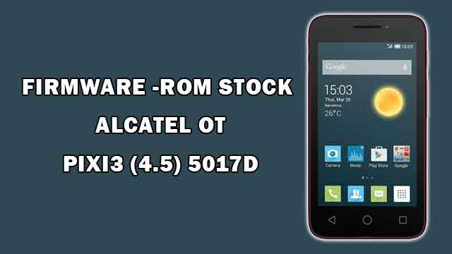 rom stock Alcatel OT Pixi 3 (4.5) 5017D
