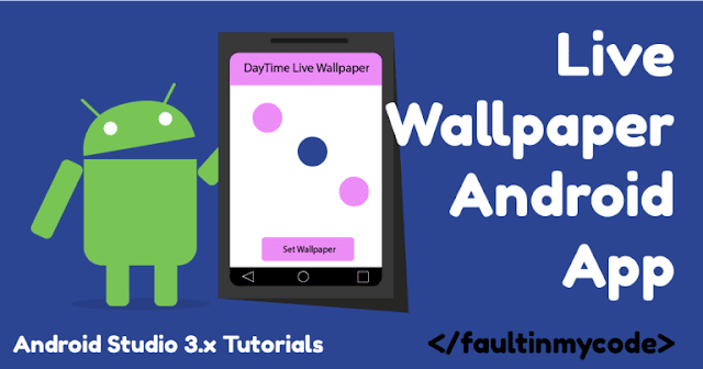 Android Live Wallpaper Tutorial (using Android Studio 3.x) | FaultInMyCode