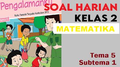 Download Soal Harian Kelas 2 Tema 5 Subtema 1 Matematika Beserta Kunci Jawaban