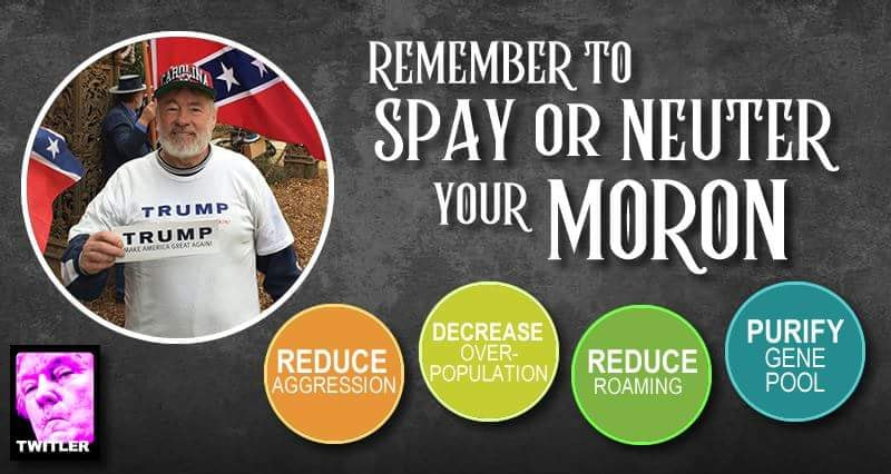 Be sure and spay or neuter your moron