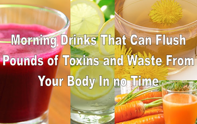 8 Morning Drinks Can Flush Pounds of Toxins And Waste From Your Body That In No Time