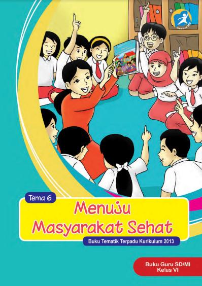Buku Guru Kelas 6 SD/MI Tema 6: Menuju Masyarkat Sehat Kurikulum 2013 Revisi 2017
