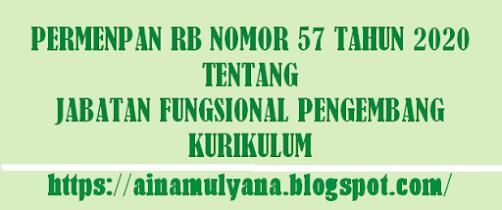 Tentang Jabatan Fungsional Pengembang Kurikulum PERMENPAN RB NOMOR 57 TAHUN 2020 TENTANG JABATAN FUNGSIONAL PENGEMBANG KURIKULUM