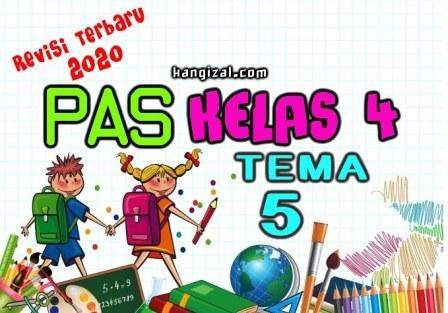 Soal UAS / PAS Kelas 4 Tema 5 Kurikulum 2013 Revisi 2019/2020 kangizal.com