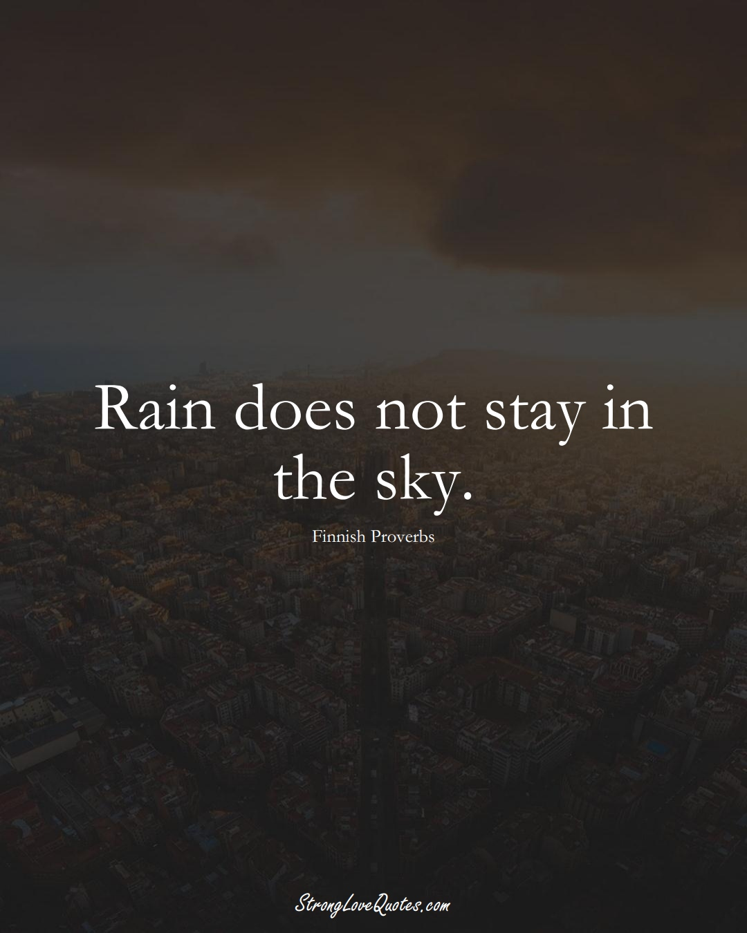 Rain does not stay in the sky. (Finnish Sayings);  #EuropeanSayings
